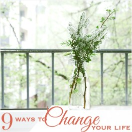 9 Ways to Change Your Life
