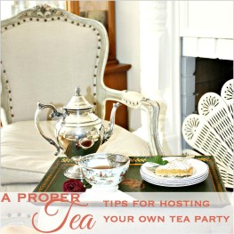 A Proper Tea |Tips for Hosting Your Own Tea Party
